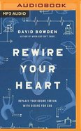 Rewire Your Heart: Replace Your Desire For Sin With Desire For God (Unabridged, Mp3) CD