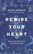 Rewire Your Heart: Replace Your Desire For Sin With Desire For God (Unabridged, 7 Cds) CD