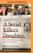 A Serial Killer's Daughter: My Story of Faith, Love, and Overcoming (Unabridged, Mp3) CD