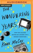 The Wondering Years: How Pop Culture Helped Me Answer Life's Biggest Questions (Unabridged, Mp3) CD