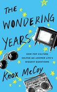 The Wondering Years: How Pop Culture Helped Me Answer Life's Biggest Questions (Unabridged, 4 Cds) CD