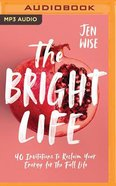 The Bright Life: 40 Invitations to Reclaim Your Energy For the Full Life (Unabridged, Mp3) CD