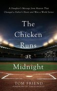 The Chicken Runs At Midnight: A Daughter's Message From Heaven That Changed a Father's Heart and Won a World Series (Unabridged, 7 Cds) CD