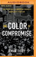 The Color of Compromise: The Truth About the American Church's Complicity in Racism (Unabridged, Mp3) CD