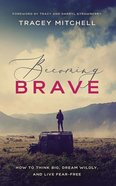 Becoming Brave: How to Think Big, Dream Wildly, and Live Fear-Free (Unabridged, 5 Cds) CD