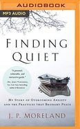 Finding Quiet: My Story of Overcoming Anxiety and the Practices That Brought Peace (Unabridged, Mp3) CD