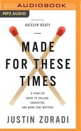 Made For These Times: A Start-Up Guide to Calling, Character, and Work That Matters (Unabridged, Mp3) CD