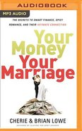 Your Money, Your Marriage: The Secrets to Smart Finance, Spicy Romance, and Their Intimate Connection (Unabridged, Mp3) CD