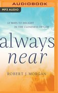 Always Near: 10 Ways to Delight in the Closeness of God (Unabridged, Mp3) CD