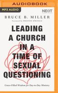 Leading a Church in a Time of Sexual Questioning: Grace-Filled Wisdom For Day-To-Day Ministry (Unabridged, Mp3) CD