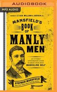 Mansfield's Book of Manly Men: An Utterly Invigorating Guide to Being Your Most Masculine Self (Unabridged, Mp3) CD