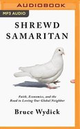 Shrewd Samaritan: Loving Our Global Neighbor Wisely in the 21St Century (Unabridged, Mp3) CD