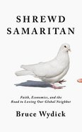 Shrewd Samaritan: Faith, Economics, and the Road to Loving Our Global Neighbor (Unabridged, 8 Cds) CD