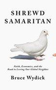 Shrewd Samaritan: Faith, Economics, and the Road to Loving Our Global Neighbor (Unabridged, 8 Cds) CD