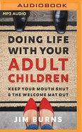 Doing Life With Your Adult Children: Keep Your Mouth Shut and the Welcome Mat Out (Unabridged, Mp3)