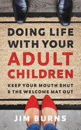 Doing Life With Your Adult Children: Keep Your Mouth Shut and the Welcome Mat Out (Unabridged, 4 Cds) CD