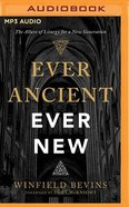 Ever Ancient, Ever New: The Allure of Liturgy For a New Generation (Unabridged, Mp3) CD