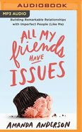 All My Friends Have Issues: Building Remarkable Relationships With Imperfect People (Unabridged, MP3) (Like Me) CD