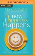 How Happiness Happens: Finding Lasting Joy in a World of Comparison, Disappointment, and Unmet Expectations (Unabridged, Mp3) CD