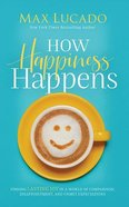 How Happiness Happens: Finding Lasting Joy in a World of Comparison, Disappointment, and Unmet Expectations (Unabridged, 7 Cds) CD
