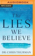 The Lies We Believe: Renew Your Mind and Transform Your Life (Unabridged, Mp3) CD