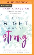 The Right Kind of Strong: Surprisingly Simple Habits of a Spiritually Strong Woman (Unabridged, Mp3) CD