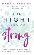 The Right Kind of Strong: Surprisingly Simple Habits of a Spiritually Strong Woman (Unabridged, 7 Cds) CD