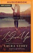 I Give Up: The Secret Joy of a Surrendered Life (Unabridged, Mp3) CD
