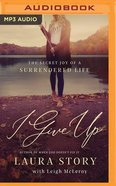 I Give Up: The Secret Joy of a Surrendered Life (Unabridged, Mp3) CD