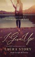 I Give Up: The Secret Joy of a Surrendered Life (Unabridged, 7 Cds) CD