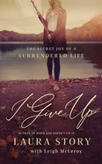 I Give Up: The Secret Joy of a Surrendered Life (Unabridged, 7 Cds) CD