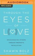 Through the Eyes of Love: Encouraging Others Through Prophetic Revelation (Unabridged, Mp3) CD