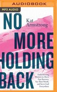 No More Holding Back: Emboldening Women to Move Past Barriers, See Their Worth, and Serve God Everywhere (Unabridged, Mp3) CD