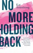 No More Holding Back: Emboldening Women to Move Past Barriers, See Their Worth, and Serve God Everywhere (Unabridged, 7 Cds) CD