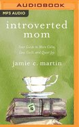 Introverted Mom: Your Guide to More Calm, Less Guilt, and Quiet Joy (Unabridged, Mp3) CD