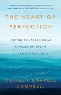 The Heart of Perfection: How the Saints Taught Me to Trade My Dream of Perfect For God's Hardback