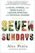 Seven Sundays: A Faith, Fitness, and Food Plan For Lasting Spiritual and Physical Change Paperback