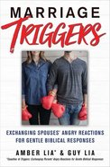 Marriage Triggers: Exchanging Spouses' Angry Reactions For Gentle Biblical Responses Paperback