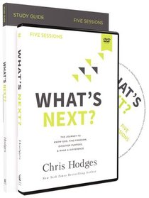 Whats Next?: The Journey to Know God, Find Freedom, Discover Purpose, and Make a Difference (Study Guide With Dvd)