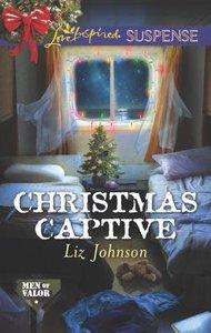 Christmas Captive (Men of Valor) (Love Inspired Suspense Series)