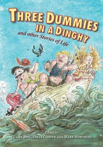 Three Dummies in a Dinghy: And Other Stories of Life