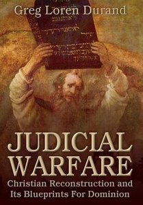 Judicial Warfare: Christian Reconstruction and Its Blueprints For Dominion