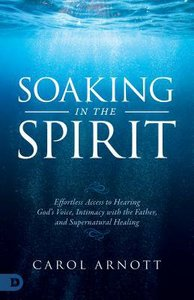 Soaking in the Spirit: Effortless Access to the Presence, Voice and Healing Power of God