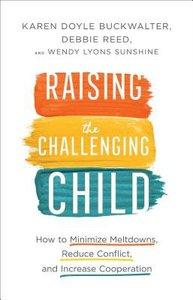 Raising the Challenging Child: How to Minimize Meltdowns, Reduce Conflict, and Increase Cooperation