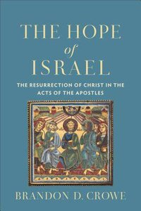 The Hope of Israel: The Resurrection of Christ in the Acts of the Apostles