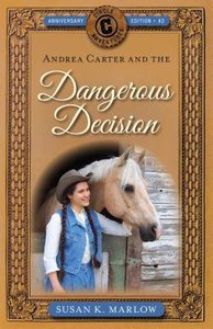 Andrea Carter and the Dangerous Decision (Anniversary Edition) (#02 in Circle C Adventures Series)