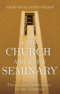A New Church and a New Seminary: Theological Education is the Solution