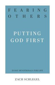 Fearing Others: Putting God First (31-day Devotionals For Life Series)