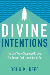 Divine Intentions: The Life Youre Supposed to Live, the Person God Meant You to Be