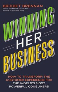 Winning Her Business: How to Transform the Customer Experience For the Worlds Most Powerful Consumers (Unabridged, 4 Cds)